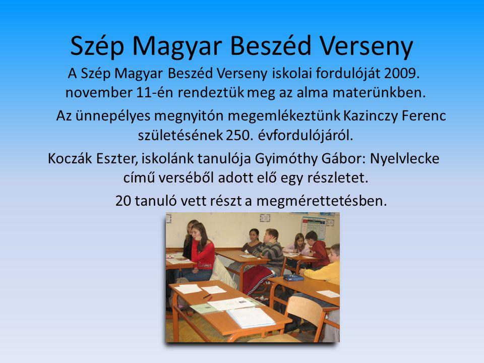 Szép Magyar Beszéd Verseny A Szép Magyar Beszéd Verseny iskolai fordulóját 2009. november 11-én rendeztük meg az alma materünkben. Az ünnepélyes megny
