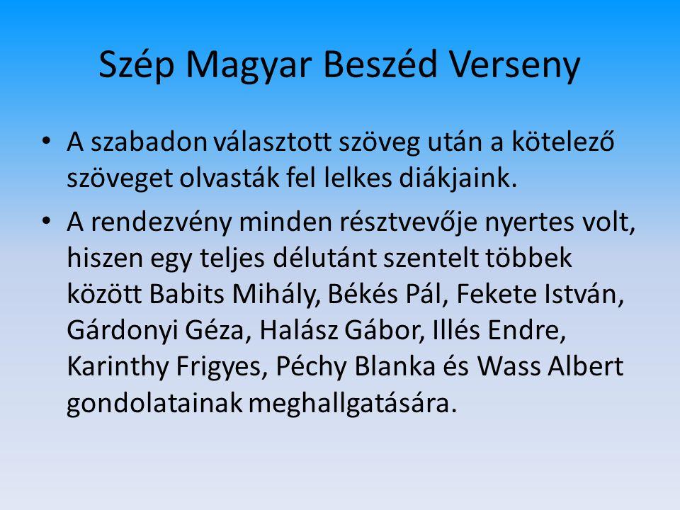 Szép Magyar Beszéd Verseny • A szabadon választott szöveg után a kötelező szöveget olvasták fel lelkes diákjaink. • A rendezvény minden résztvevője ny