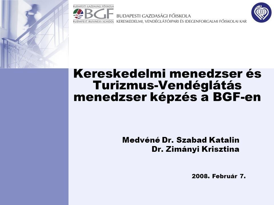 Kereskedelmi menedzser és Turizmus-Vendéglátás menedzser képzés a BGF-en Medvéné Dr. Szabad Katalin Dr. Zimányi Krisztina 2008. Február 7.