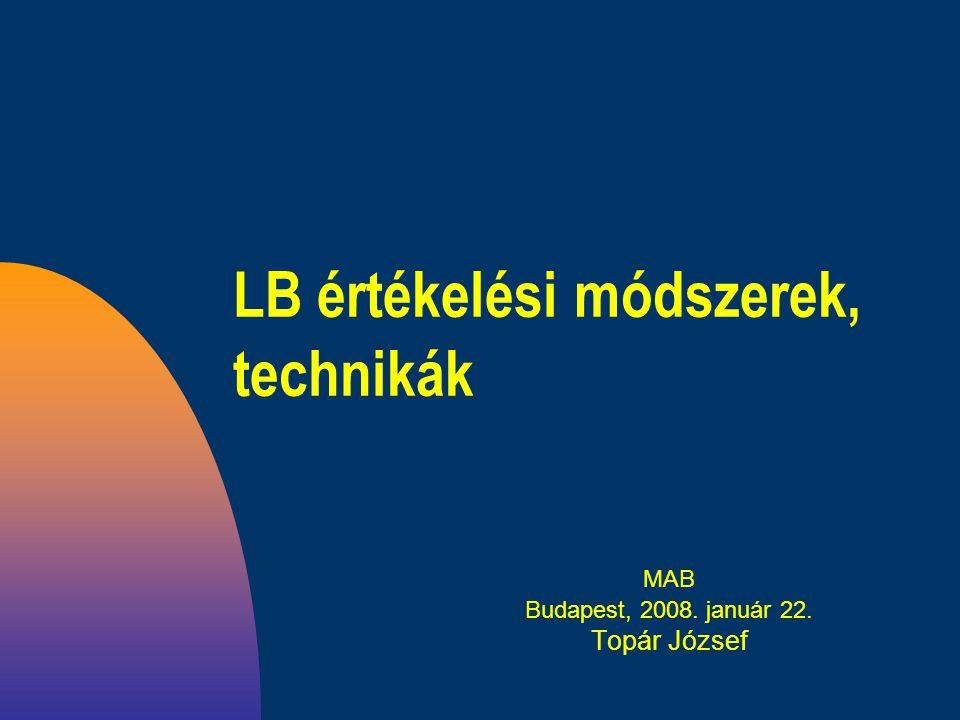 LB értékelési módszerek, technikák MAB Budapest, 2008. január 22. Topár József