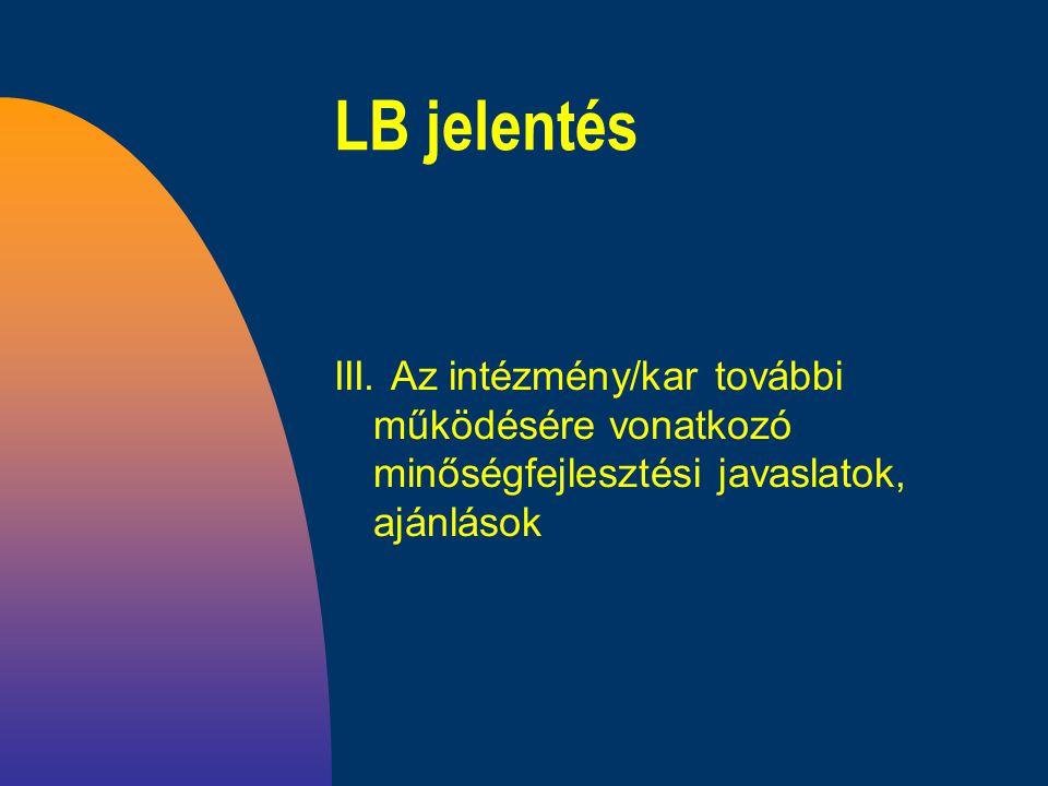 LB jelentés III. Az intézmény/kar további működésére vonatkozó minőségfejlesztési javaslatok, ajánlások