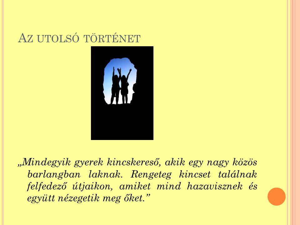 """A Z UTOLSÓ TÖRTÉNET """"Mindegyik gyerek kincskereső, akik egy nagy közös barlangban laknak."""