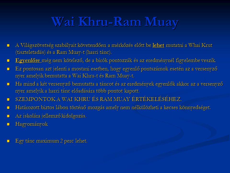 Wai Khru-Ram Muay  A Világszövetség szabályait követendően a mérkőzés előtt be lehet mutatni a Whai Krut (tiszteletadás) és a Ram Muay-t (harci tánc)