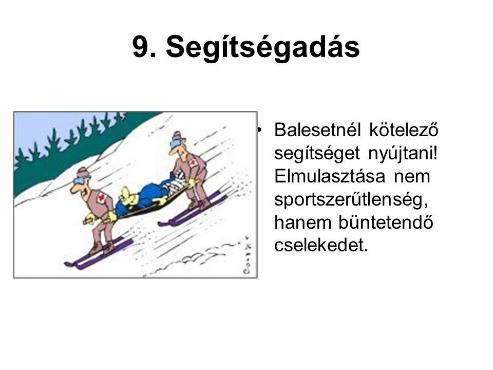9. Segítségadás •Balesetnél kötelező segítséget nyújtani! Elmulasztása nem sportszerűtlenség, hanem büntetendő cselekedet.