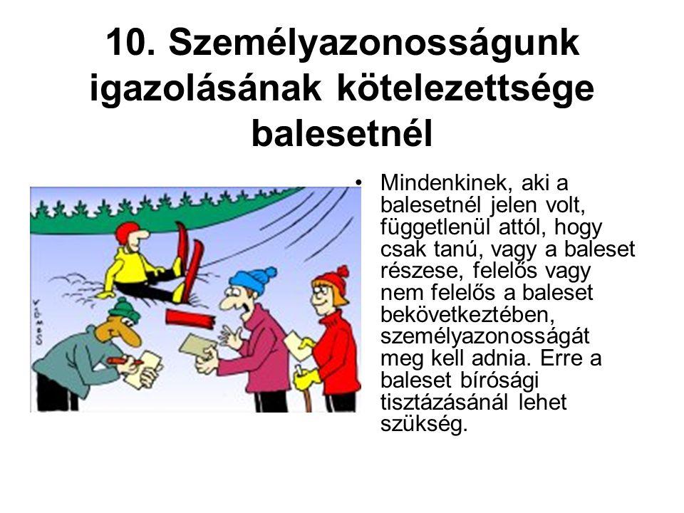 10. Személyazonosságunk igazolásának kötelezettsége balesetnél •Mindenkinek, aki a balesetnél jelen volt, függetlenül attól, hogy csak tanú, vagy a ba