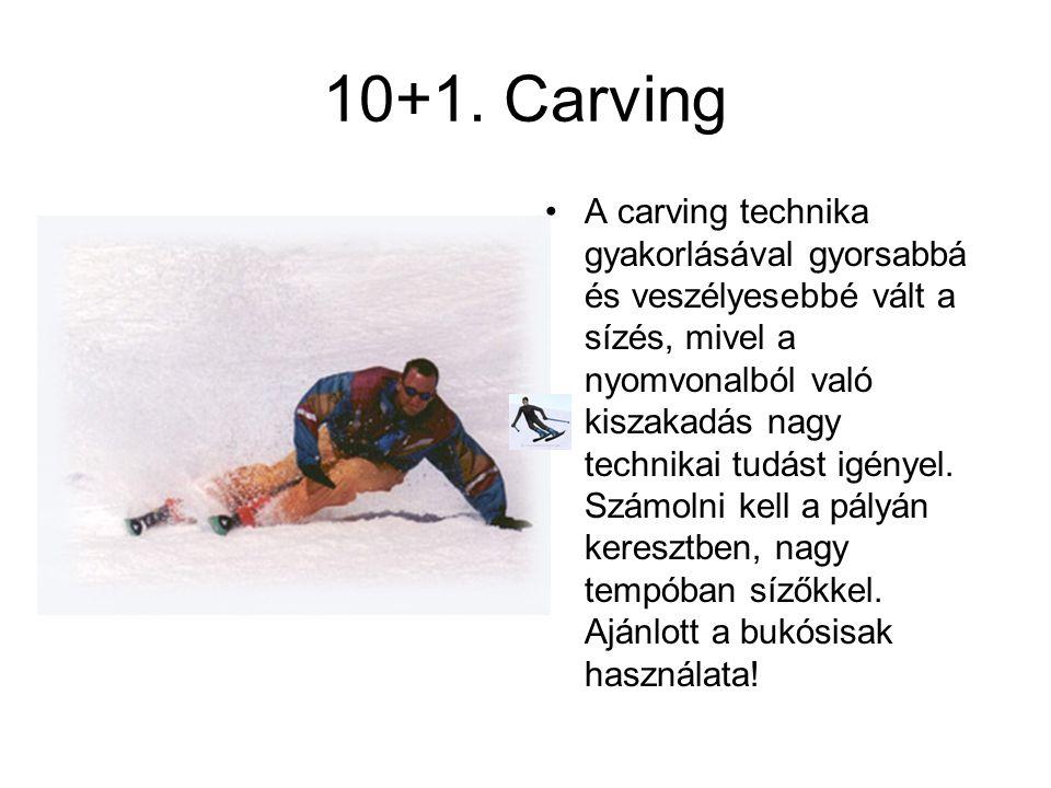 10+1. Carving •A carving technika gyakorlásával gyorsabbá és veszélyesebbé vált a sízés, mivel a nyomvonalból való kiszakadás nagy technikai tudást ig