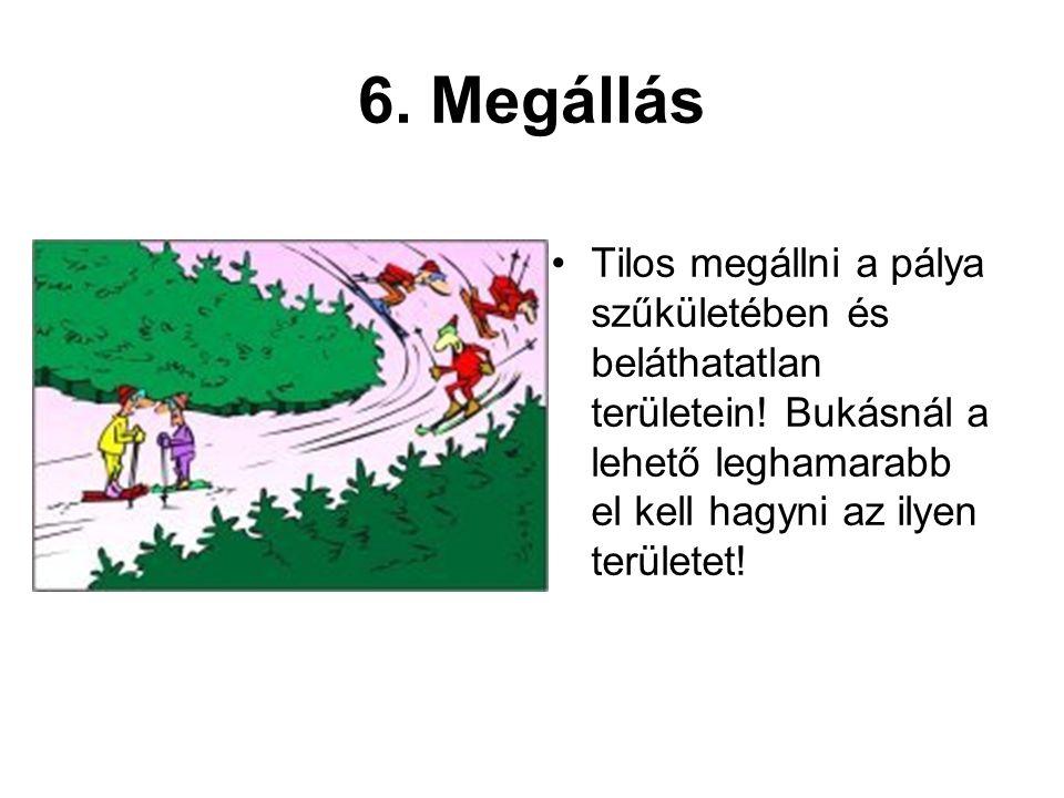 6. Megállás •Tilos megállni a pálya szűkületében és beláthatatlan területein! Bukásnál a lehető leghamarabb el kell hagyni az ilyen területet!