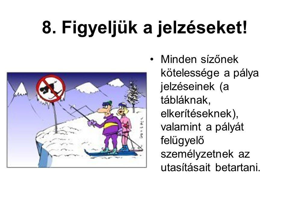 8. Figyeljük a jelzéseket! •Minden sízőnek kötelessége a pálya jelzéseinek (a tábláknak, elkerítéseknek), valamint a pályát felügyelő személyzetnek az
