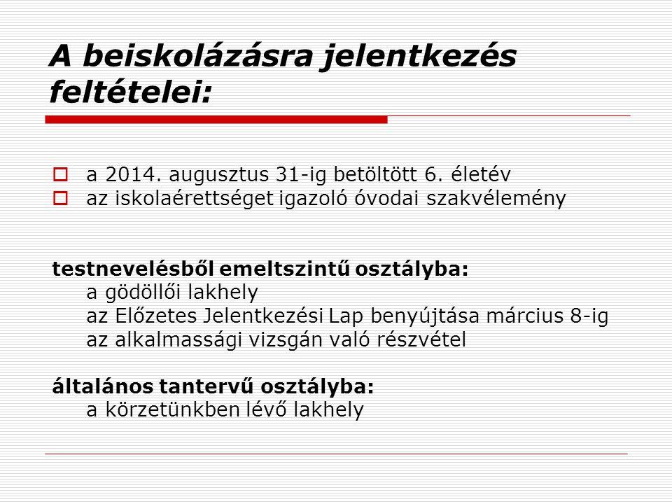 A beiskolázásra jelentkezés feltételei:  a 2014.augusztus 31-ig betöltött 6.