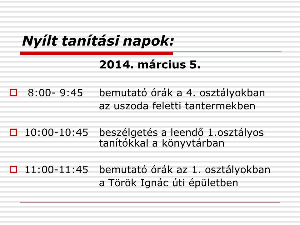 Nyílt tanítási napok: 2014.március 5.  8:00- 9:45bemutató órák a 4.