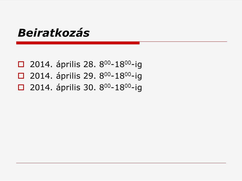 Beiratkozás  2014.április 28. 8 00 -18 00 -ig  2014.