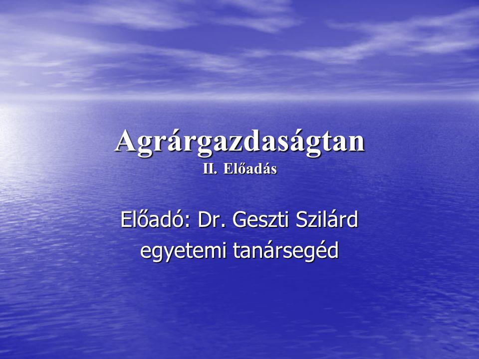 Agrárgazdaságtan II. Előadás Előadó: Dr. Geszti Szilárd egyetemi tanársegéd