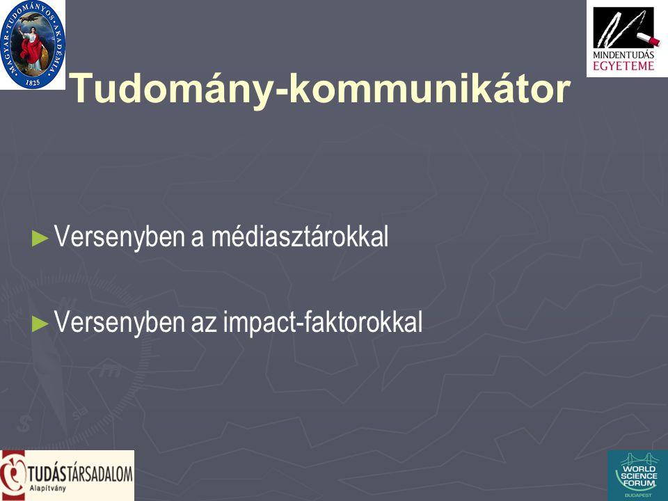 Tudomány-kommunikátor ► ► Versenyben a médiasztárokkal ► ► Versenyben az impact-faktorokkal