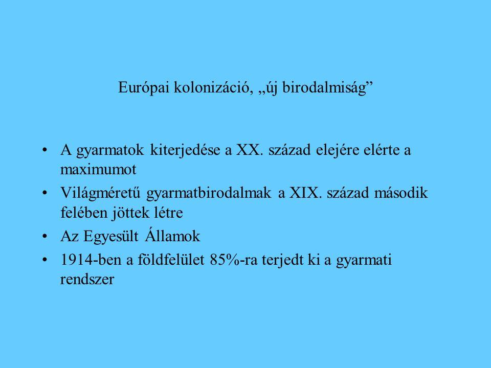 """Európai kolonizáció, """"új birodalmiság"""" •A gyarmatok kiterjedése a XX. század elejére elérte a maximumot •Világméretű gyarmatbirodalmak a XIX. század m"""