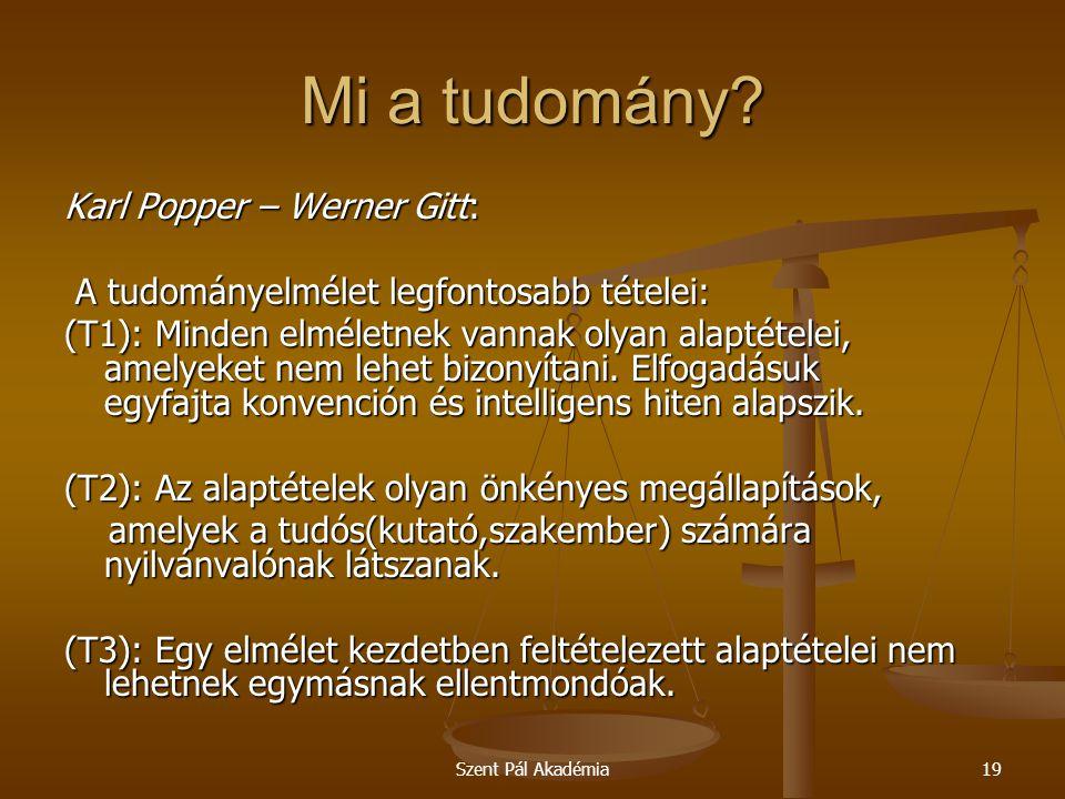 Szent Pál Akadémia19 Mi a tudomány? Karl Popper – Werner Gitt: A tudományelmélet legfontosabb tételei: A tudományelmélet legfontosabb tételei: (T1): M