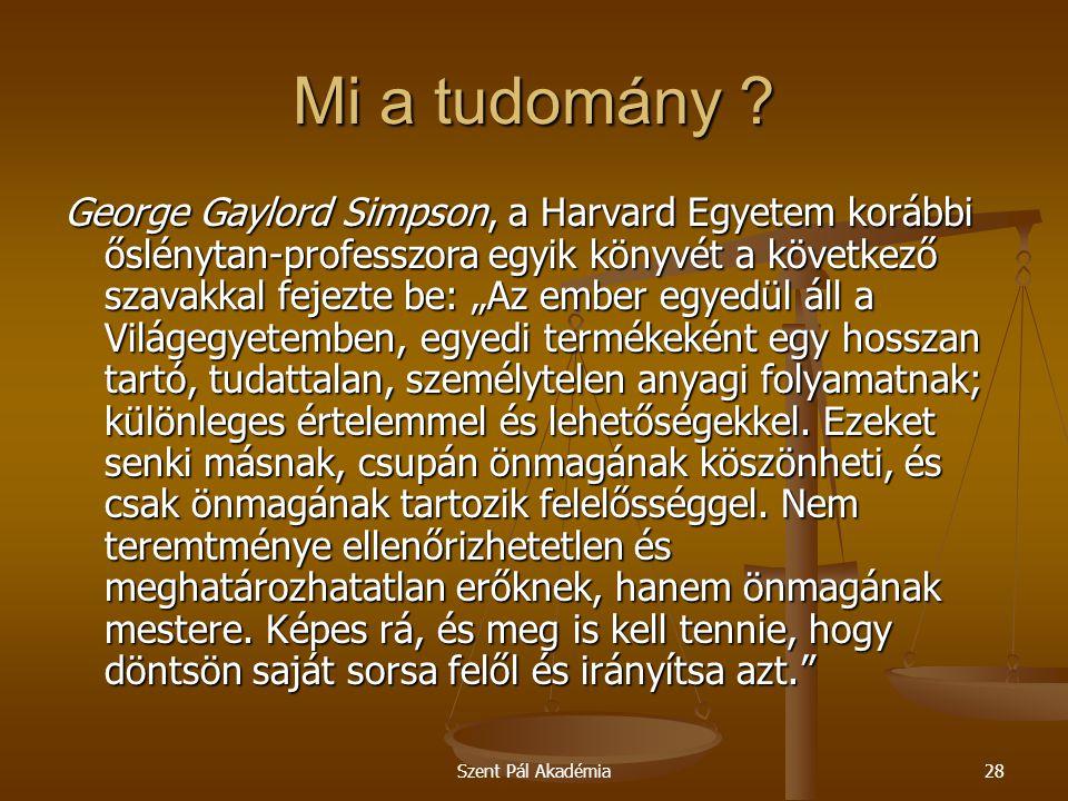 Szent Pál Akadémia28 Mi a tudomány ? George Gaylord Simpson, a Harvard Egyetem korábbi őslénytan-professzora egyik könyvét a következő szavakkal fejez