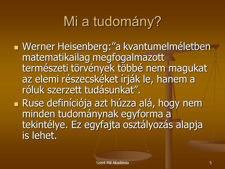 """Szent Pál Akadémia5 Mi a tudomány?  Werner Heisenberg:""""a kvantumelméletben matematikailag megfogalmazott természeti törvények többé nem magukat az el"""
