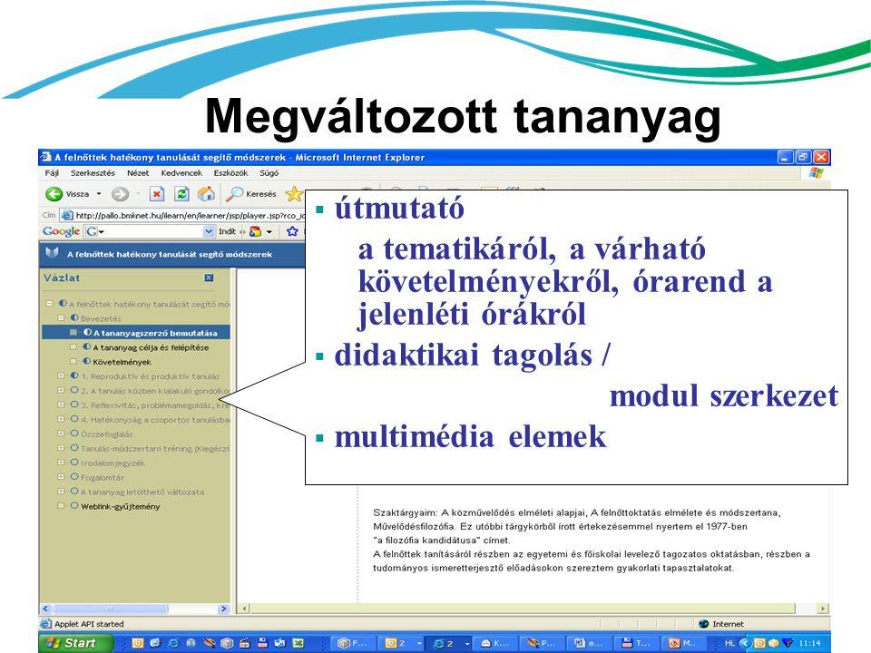 Megváltozott tananyag  útmutató a tematikáról, a várható követelményekről, órarend a jelenléti órákról  didaktikai tagolás / modul szerkezet  multimédia elemek