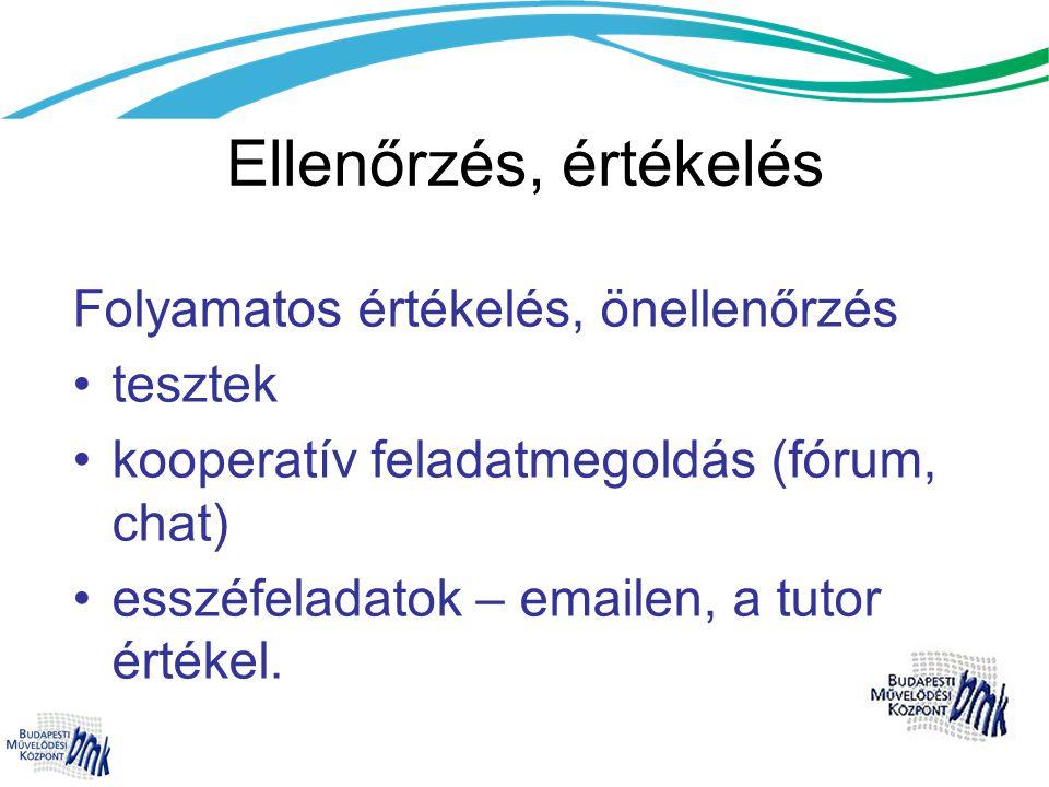 Ellenőrzés, értékelés Folyamatos értékelés, önellenőrzés •tesztek •kooperatív feladatmegoldás (fórum, chat) •esszéfeladatok – emailen, a tutor értékel.