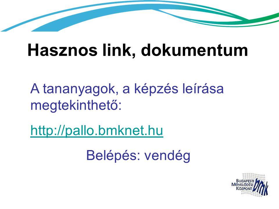 Hasznos link, dokumentum A tananyagok, a képzés leírása megtekinthető: http://pallo.bmknet.hu Belépés: vendég