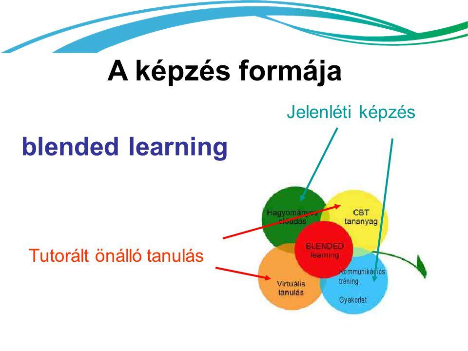 A képzés formája Jelenléti képzés Tutorált önálló tanulás blended learning