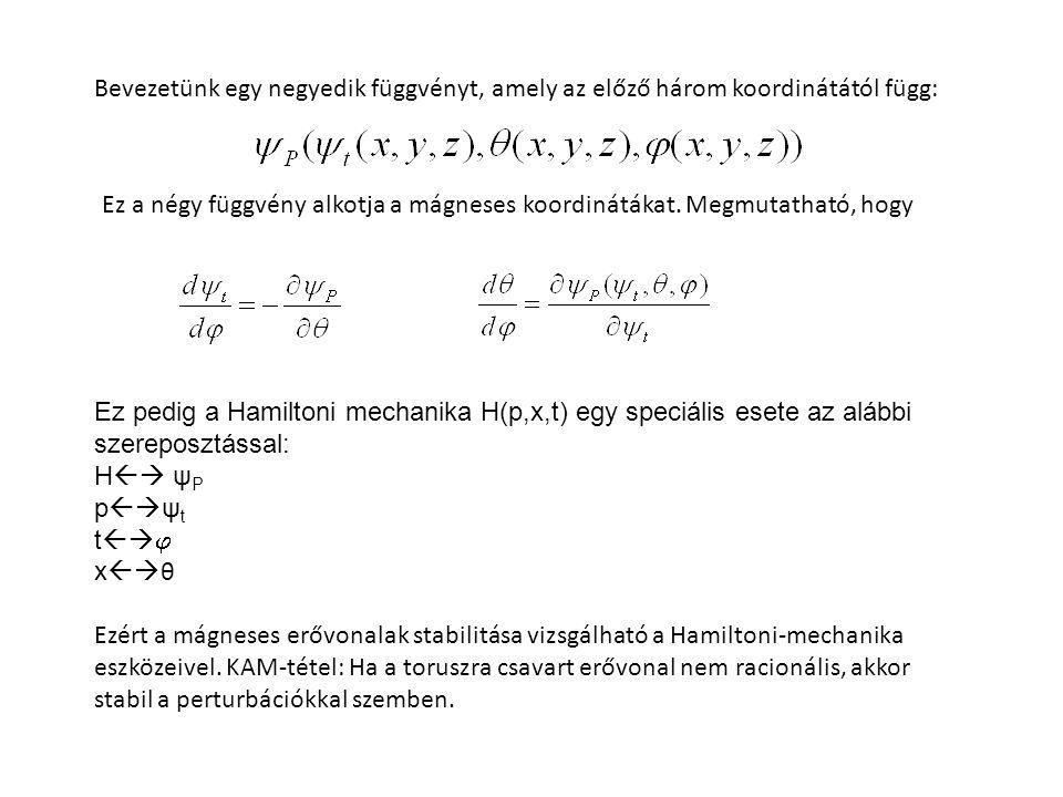 A fenti függvényekkel tetszőleges B(r) vektorteret létre lehet hozni, amelyre teljesül a  B=0 feltétel a következő módon: A Hamilton-formalizmusban fontos, hogy H (az energia) mozgásállandó.