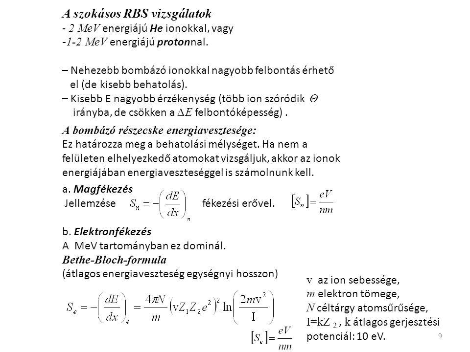 9 A szokásos RBS vizsgálatok - 2 MeV energiájú He ionokkal, vagy -1-2 MeV energiájú protonnal. – Nehezebb bombázó ionokkal nagyobb felbontás érhető el