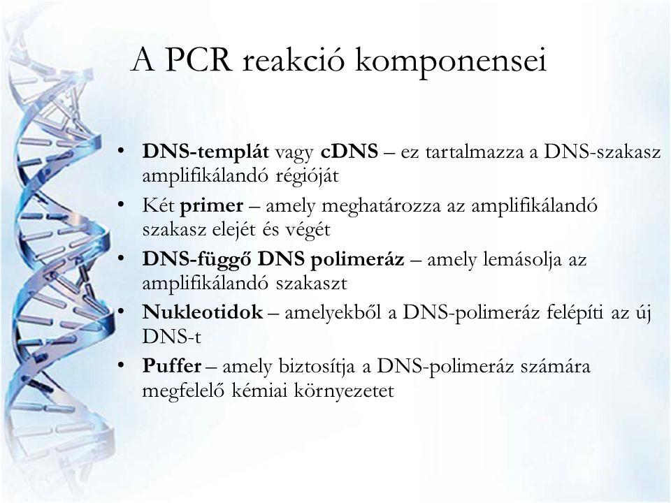 A PCR reakció komponensei • DNS-templát vagy cDNS – ez tartalmazza a DNS-szakasz amplifikálandó régióját • Két primer – amely meghatározza az amplifik