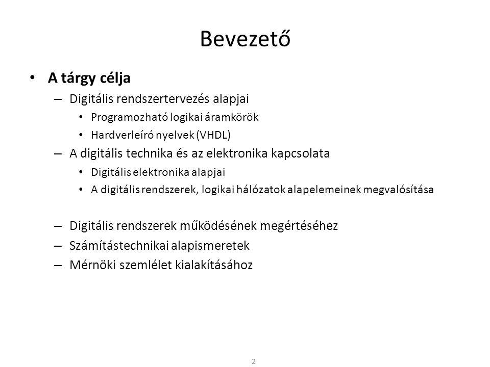 Bevezető • A tárgy célja – Digitális rendszertervezés alapjai • Programozható logikai áramkörök • Hardverleíró nyelvek (VHDL) – A digitális technika é