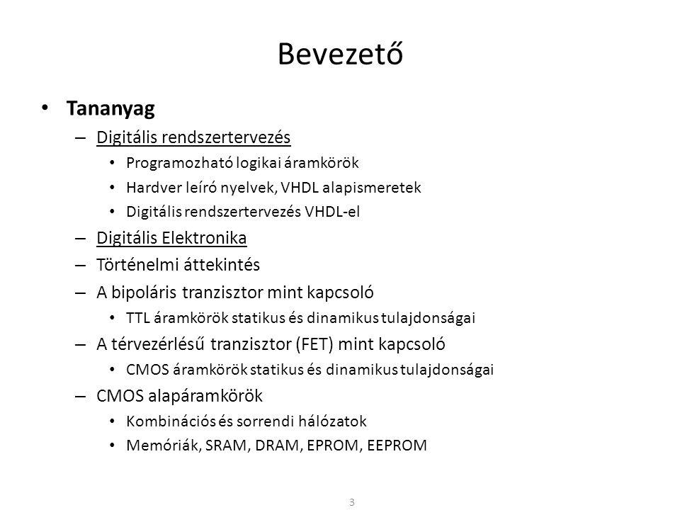 Bevezető • Tananyag – Digitális rendszertervezés • Programozható logikai áramkörök • Hardver leíró nyelvek, VHDL alapismeretek • Digitális rendszerter