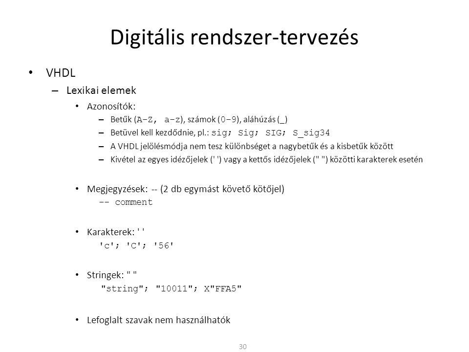 Digitális rendszer-tervezés • VHDL – Lexikai elemek • Azonosítók: – Betűk ( A-Z, a-z ), számok ( 0-9 ), aláhúzás (_) – Betüvel kell kezdődnie, pl.: si