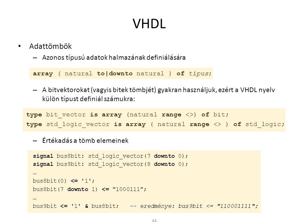 VHDL • Adattömbök – Azonos típusú adatok halmazának definiálására array ( natural to|downto natural ) of típus; – A bitvektorokat (vagyis bitek tömbjé