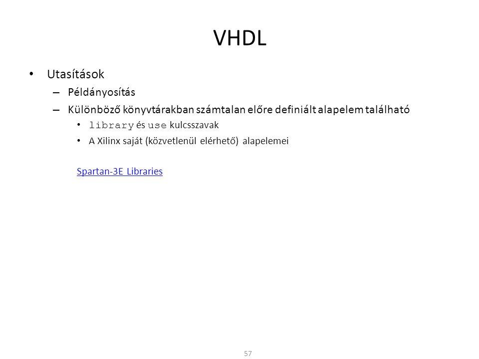 VHDL • Utasítások – Példányosítás – Különböző könyvtárakban számtalan előre definiált alapelem található • library és use kulcsszavak • A Xilinx saját