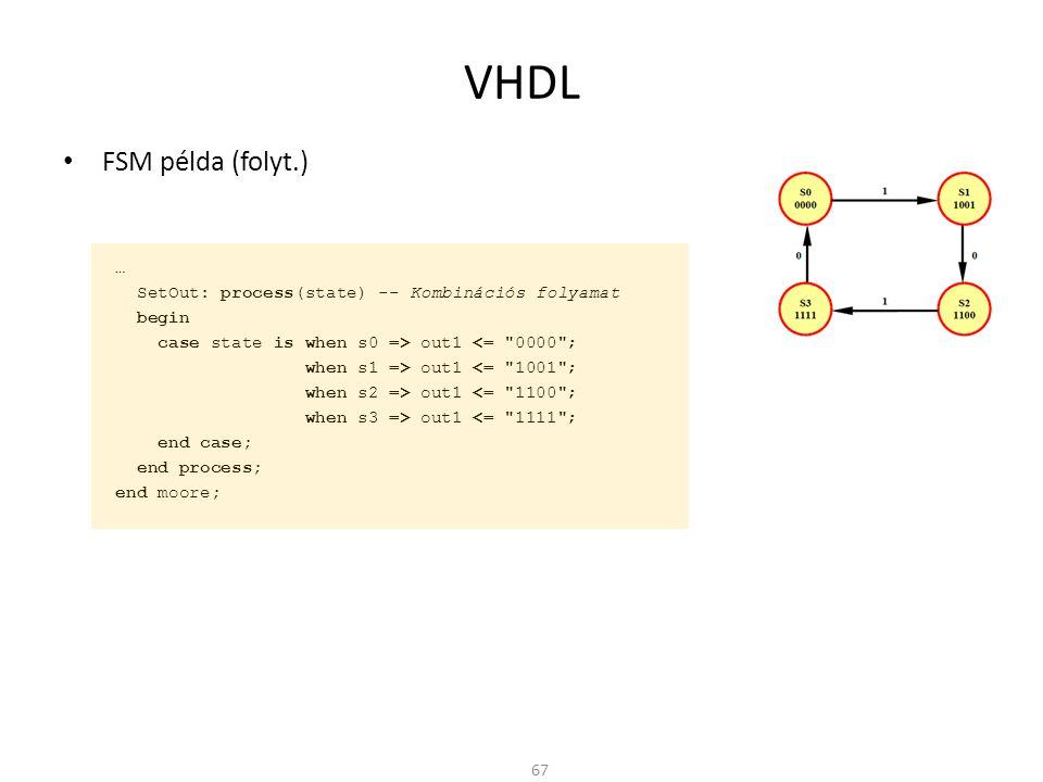 VHDL • FSM példa (folyt.) … SetOut: process(state) -- Kombinációs folyamat begin case state is when s0 => out1 <=