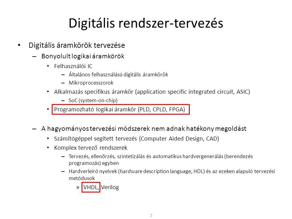 Digitális rendszer-tervezés • A tervezés folyamata – Xilinx ISE 78 Xilinx ISE Design Entry/Synthesis: – Terv létrehozása – Kapcsolási rajz alapon – HDL alapon (hardverleíró nyelv) – Egyéb forrásból (FSM,…) – Kitételek/korlátozások megadása Design Implementation: – A terv (logikai leírás) konvertálása fizikai információvá (konfiguráló bitfolyammá) – Mapping(MAP): a terv adaptálása az adott eszközben, kitételek feldolgozása, tervezési szabályok ellenőrzése – Placement/Routing(PAR): elemek elhelyezése, összekötések megvalósítása, optimalizálás Design Verification: – Az elkészült áramkör funkcionális és minőségi vizsgálata (szimuláció/in-circuit ellenőrzés)