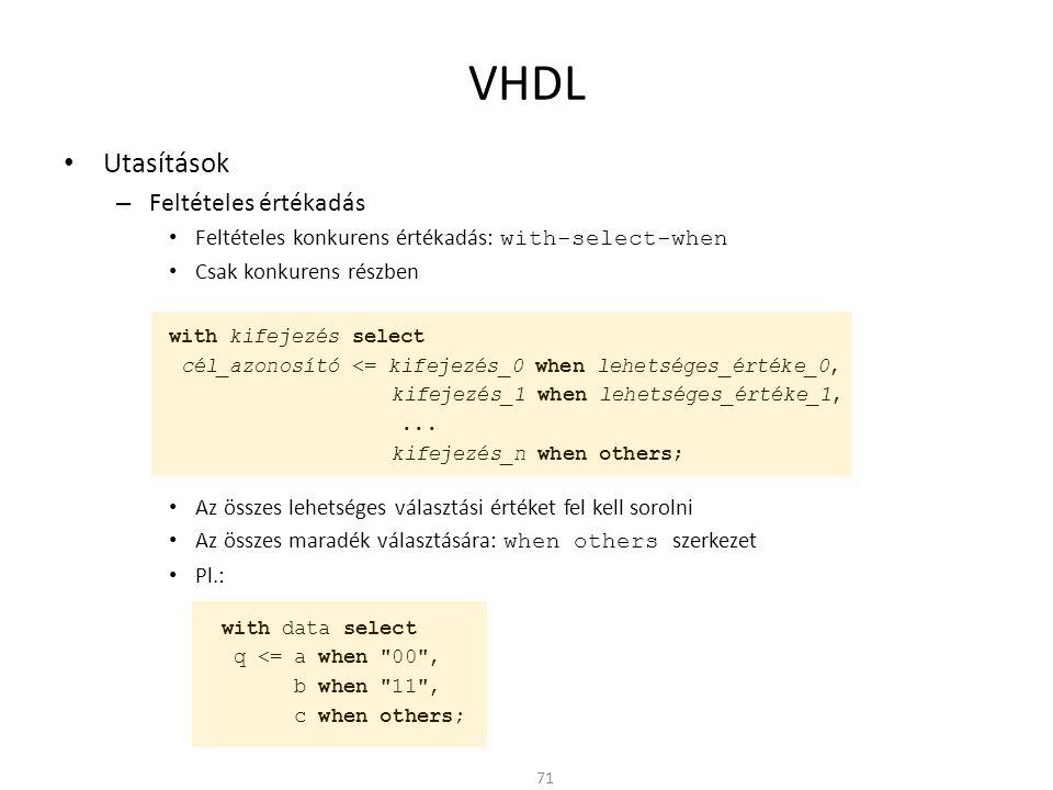 VHDL • Utasítások – Feltételes értékadás • Feltételes konkurens értékadás: with-select-when • Csak konkurens részben with kifejezés select cél_azonosí