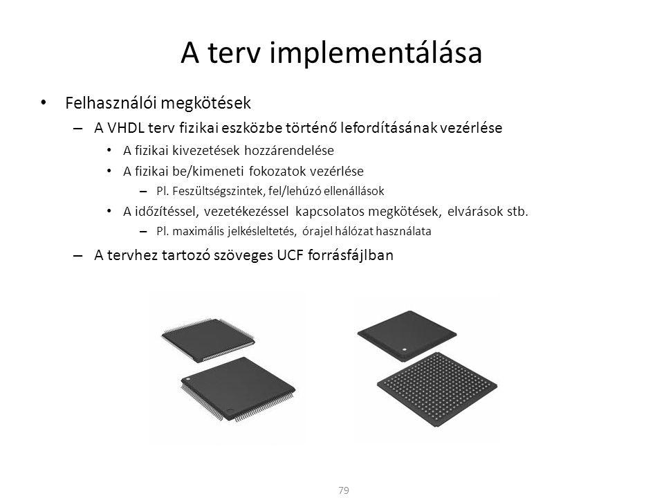 A terv implementálása • Felhasználói megkötések – A VHDL terv fizikai eszközbe történő lefordításának vezérlése • A fizikai kivezetések hozzárendelése