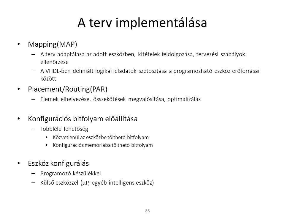 A terv implementálása • Mapping(MAP) – A terv adaptálása az adott eszközben, kitételek feldolgozása, tervezési szabályok ellenőrzése – A VHDL-ben defi