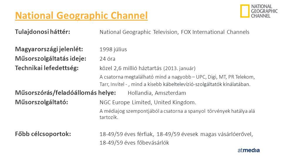 Tulajdonosi háttér: National Geographic Television, FOX International Channels Magyarországi jelenlét: 1998 július Műsorszolgáltatás ideje: 24 óra Technikai lefedettség: közel 2,6 millió háztartás (2013.
