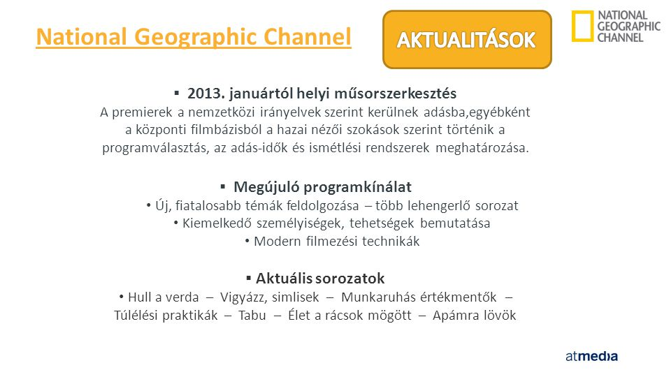 Petri Andrea Channel manager – National Geographic Channel és Nat Geo Wild Tel: 799-2671 E-mail: andrea.petri@atmedia.hu