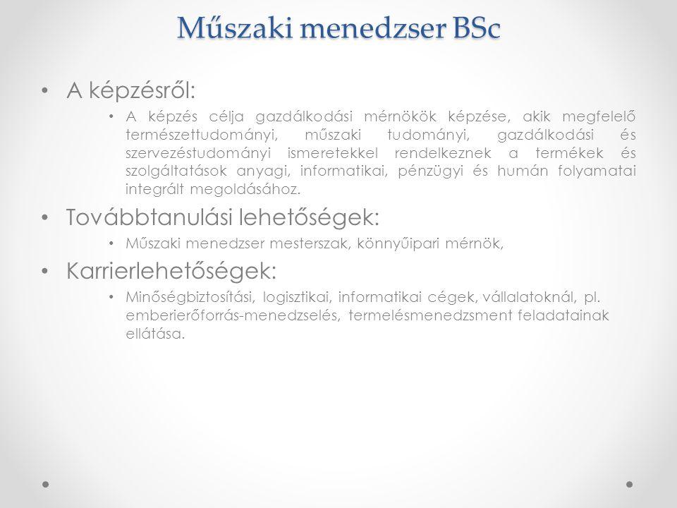 Műszaki menedzser BSc • A képzésről: • A képzés célja gazdálkodási mérnökök képzése, akik megfelelő természettudományi, műszaki tudományi, gazdálkodás