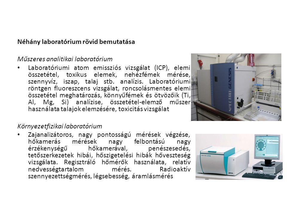 Néhány laboratórium rövid bemutatása Műszeres analitikai laboratórium • Laboratóriumi atom emissziós vizsgálat (ICP), elemi összetétel, toxikus elemek, nehézfémek mérése, szennyvíz, iszap, talaj stb.