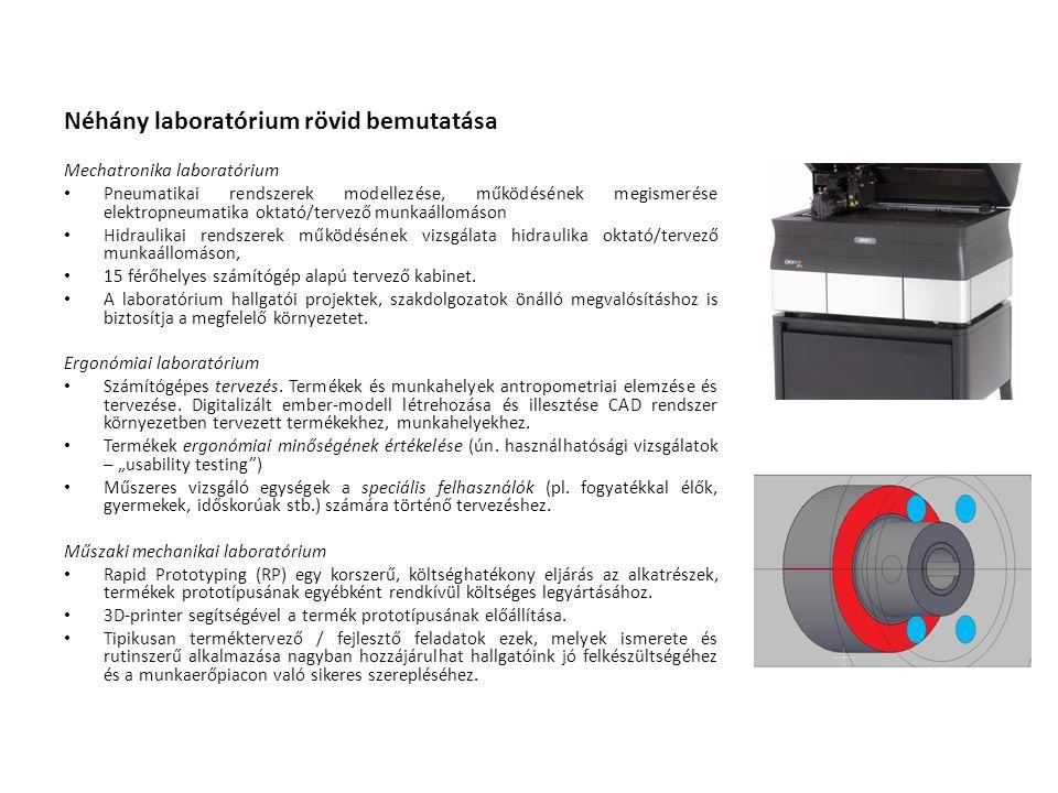 Néhány laboratórium rövid bemutatása Mechatronika laboratórium • Pneumatikai rendszerek modellezése, működésének megismerése elektropneumatika oktató/tervező munkaállomáson • Hidraulikai rendszerek működésének vizsgálata hidraulika oktató/tervező munkaállomáson, • 15 férőhelyes számítógép alapú tervező kabinet.