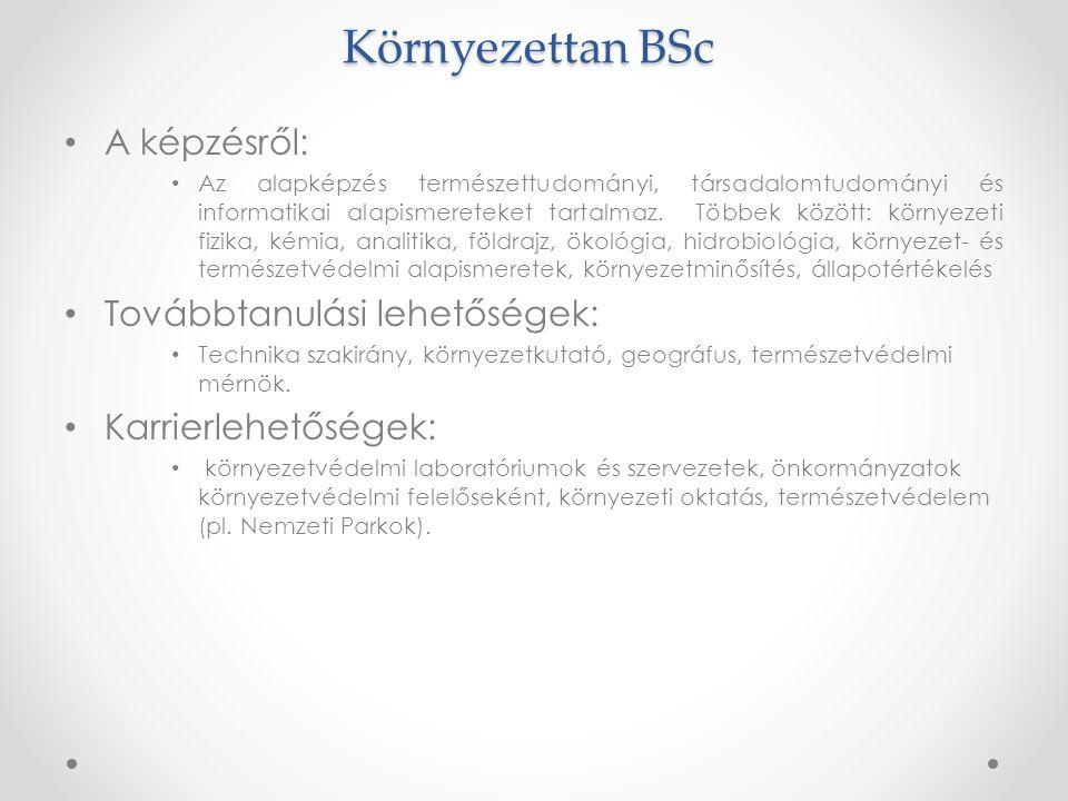 Környezettan BSc • A képzésről: • Az alapképzés természettudományi, társadalomtudományi és informatikai alapismereteket tartalmaz. Többek között: körn