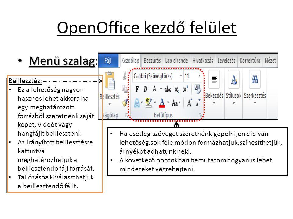 OpenOffice kezdő felület • Menü szalag • Menü szalag: Beillesztés: • Ez a lehetőség nagyon hasznos lehet akkora ha egy meghatározott forrásból szeretnénk saját képet, videót vagy hangfájlt beilleszteni.