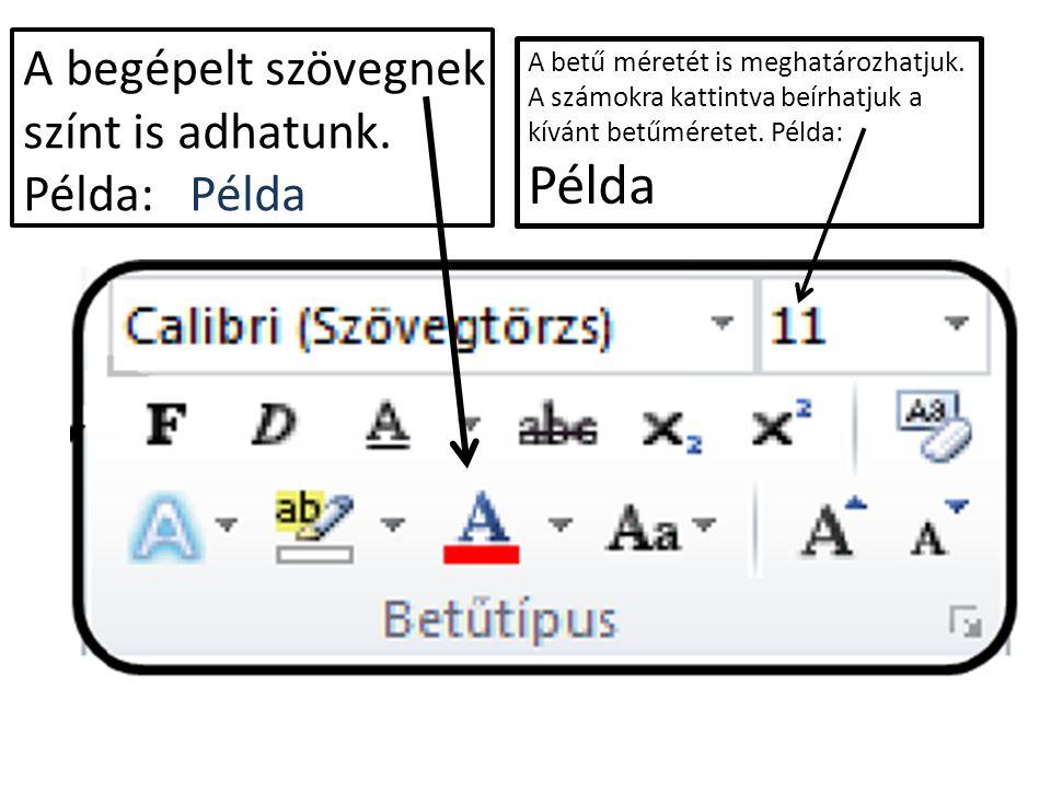 A begépelt szövegnek színt is adhatunk. Példa: Példa A betű méretét is meghatározhatjuk.