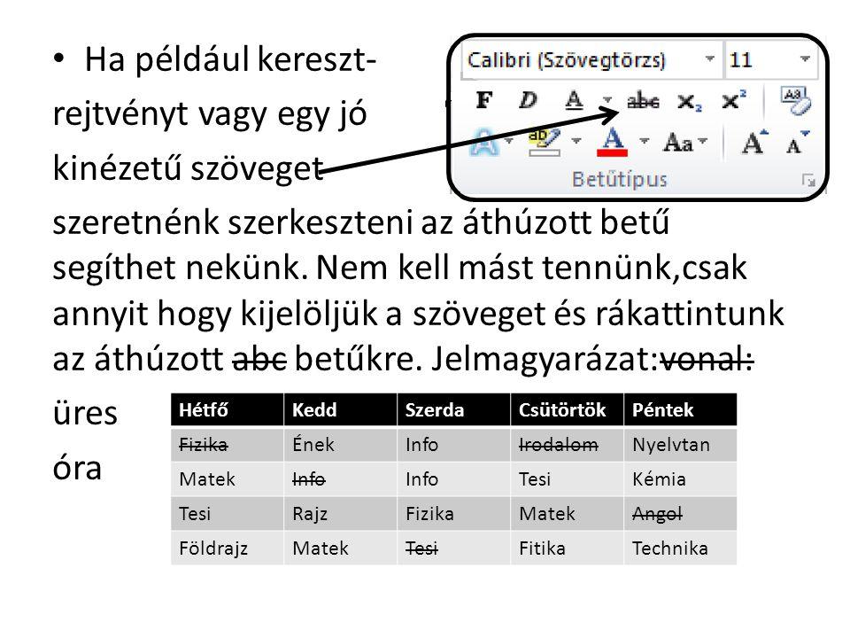 • Ha például kereszt- rejtvényt vagy egy jó kinézetű szöveget szeretnénk szerkeszteni az áthúzott betű segíthet nekünk.