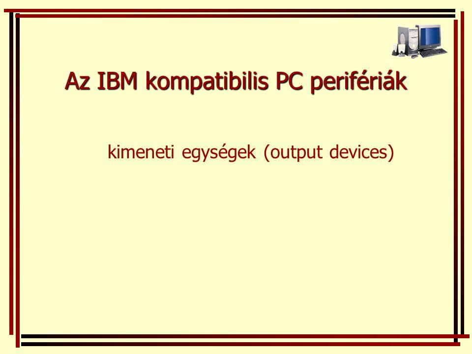 Az IBM kompatibilis PC perifériák kimeneti egységek (output devices)
