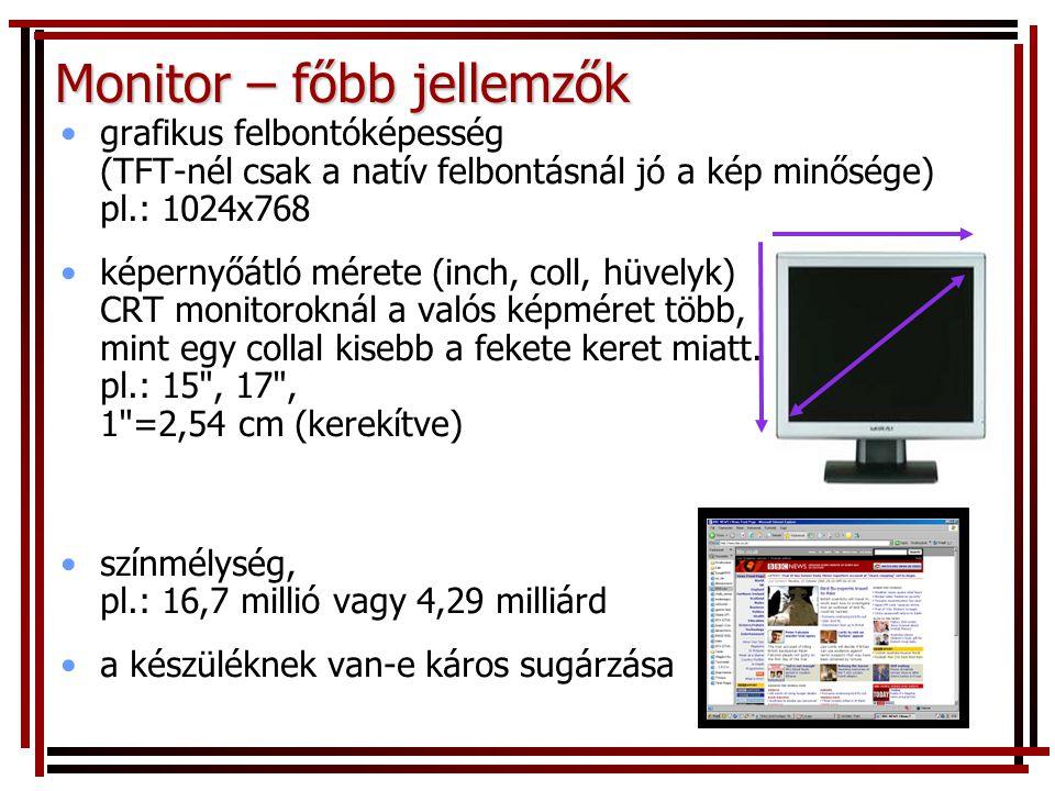 Monitor – főbb jellemzők •grafikus felbontóképesség (TFT-nél csak a natív felbontásnál jó a kép minősége) pl.: 1024x768 •képernyőátló mérete (inch, co