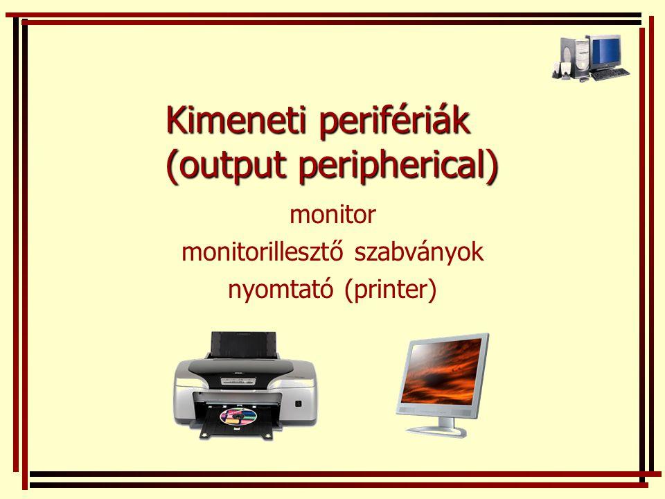 Kimeneti perifériák (output peripherical) monitor monitorillesztő szabványok nyomtató (printer)